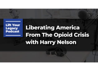 Liberating America From The Opioid Crisis with Harry Nelson