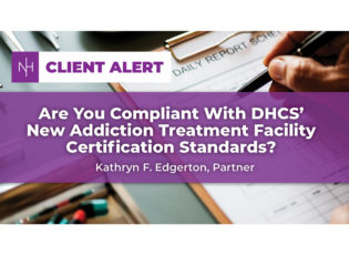 Are You Compliant With DHCS' New Addiction Treatment Facility Certification Standards?