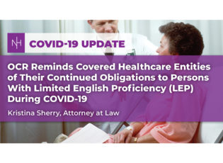 OCR Reminds Covered Healthcare Entities of Their Continued Obligations to Persons With Limited English Proficiency (LEP) During COVID-19