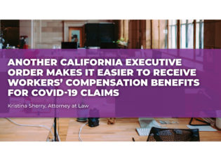 Another California Executive Order Makes it Easier to Receive Workers' Compensation Benefits for COVID-19 Claims