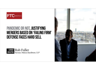 Pandemic or not, justifying mergers based on 'failing firm' defense faces hard sell